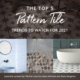 5 Top Pattern Tile Trends To Watch For 2021
